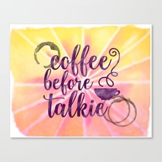 Coffee Before Talkie - Morning Watercolor Coffee Lover's Canvas Print