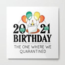 Birthday 2021 the one where we quarantined Metal Print