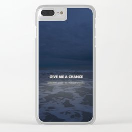 Give Me A Chance Clear iPhone Case