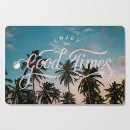 Enjoy the good times Cutting Board