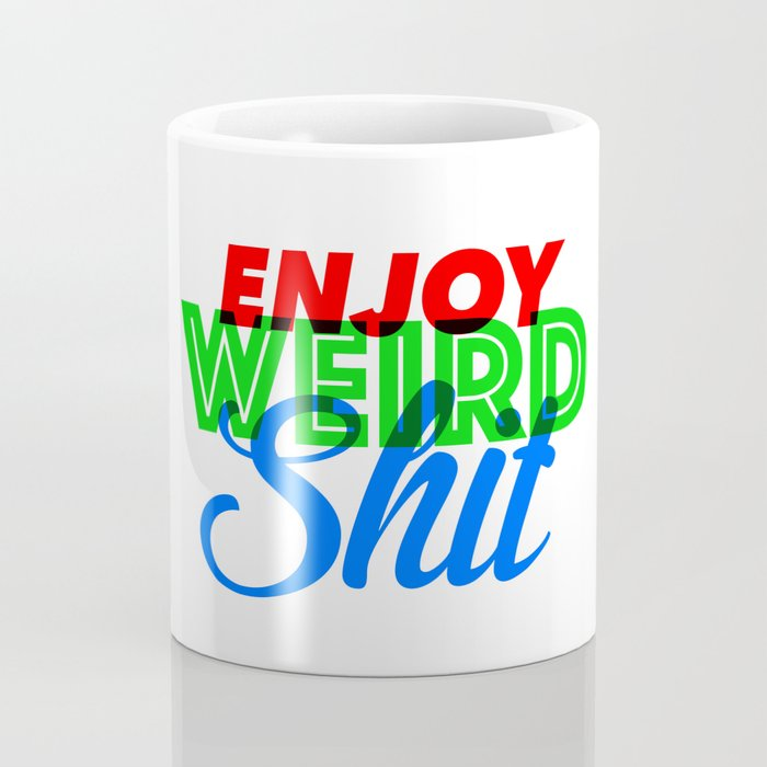Enjoy Weird Shit Coffee Mug