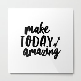 Make Today Amazing black and white typography inspirational motivational home wall bedroom decor Metal Print