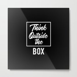 Think Outside the BOX | Art Saying Quotes Metal Print