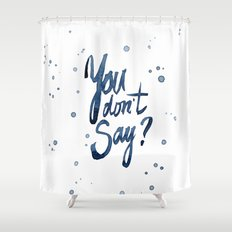 You Don't Say Funny Meme Typography Sarcasm Sarcastic Text Shower Curtain