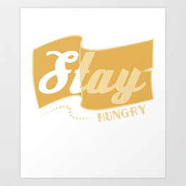 """""""Stay Hungry"""" with this tee! Makes a cute and awesome gift this holiday for your friend and family! Art Print"""