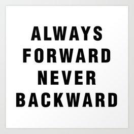 Always Forward Never Backward Art Print