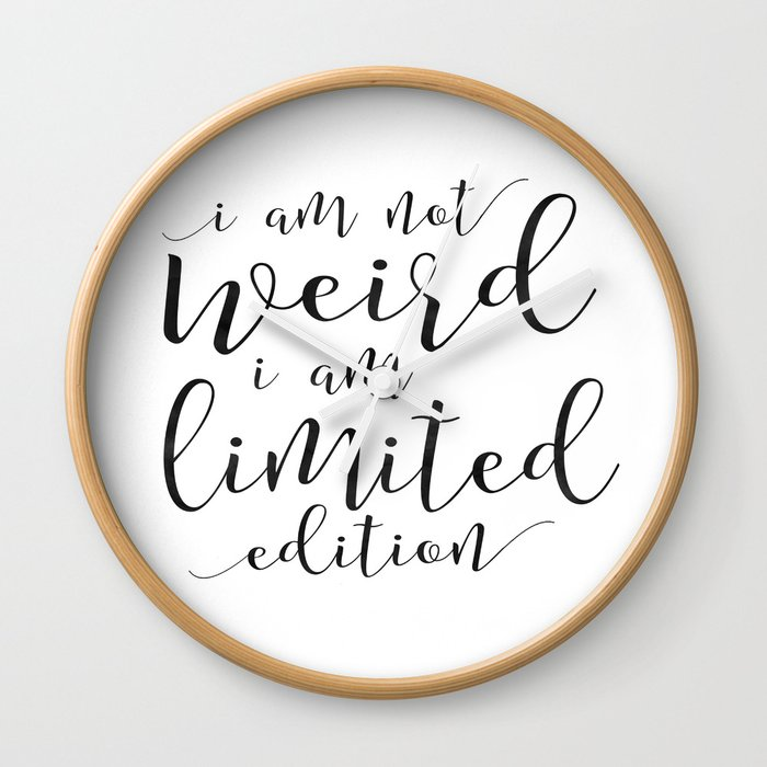 Inspirational Quotes Wall Decor I Am Not Weird Limited Edition Clock By Tomoogorelica