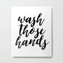 Bathroom Wall Art, Wash Those Hands, Bathroom Print, Bathroom Decor, Bathroom Metal Print