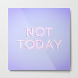 Not Today Metal Print