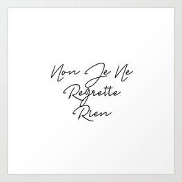 Non Je Ne Regrette Rien - No, I regret nothing Art Print