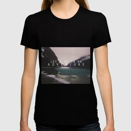 let's go on an adventure. T-shirt