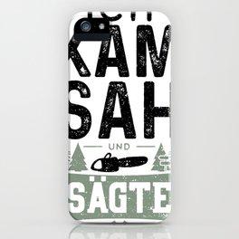 Ich Kam Sah Und Sägte iPhone Case