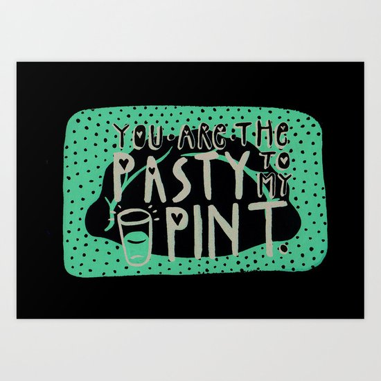 The pasty to my pint. Art Print