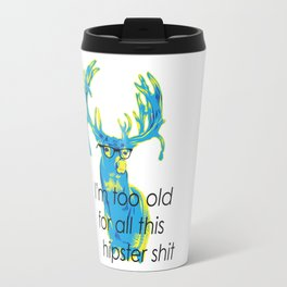 I`m too old for all this hipster shit Travel Mug
