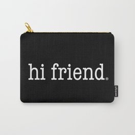 hi friend b/w Carry-All Pouch