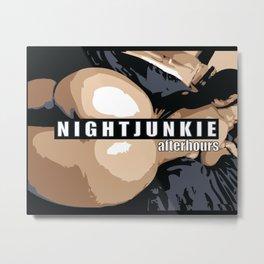 NIGHTJUNKIE AFTERHOURS Metal Print
