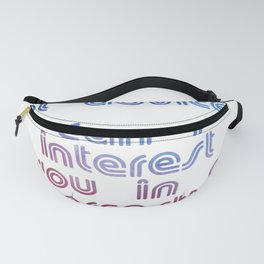 I'm not great at advice.  Can I interest you in a sarcastic comment? Fanny Pack