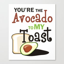 Youre The Avocado To My toast Canvas Print
