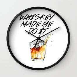 Whiskey Made Me Do It Wall Clock