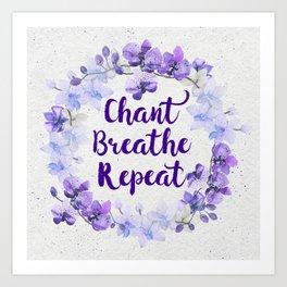 Chant, Breathe, Repeat Art Print