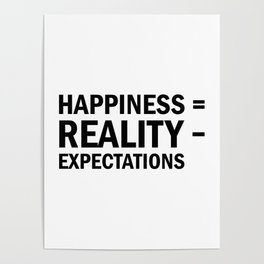Happiness = Reality - Expectations Poster