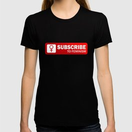 Subscribe to Feminism T-shirt