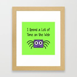 I Spend a Lot of Time on the Web Framed Art Print