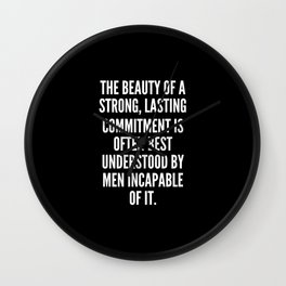 The beauty of a strong lasting commitment is often best understood by men incapable of it Wall Clock