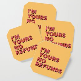 I am yours no refunds - typography Coaster