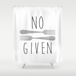 No Forks Given Shower Curtain