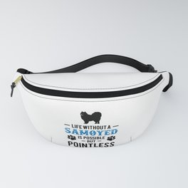 Life Without A Samoyed Is Possible But Pointless bw Fanny Pack