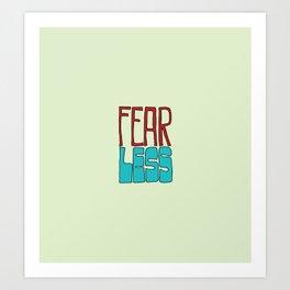 Fear less Art Print