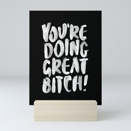 You're Doing Great Bitch funny motivational typography black and white hand painted Mini Art Print