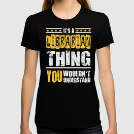 Librarian Thing You Wouldn't Understand T-shirt