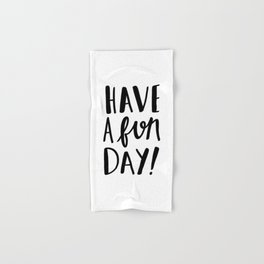 Have a fun day - black and white typography print Hand & Bath Towel