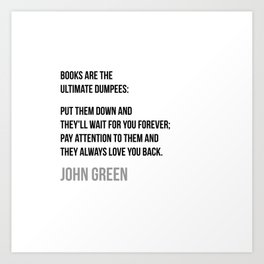 Book are the ultimate Dumpees - John Green Art Print
