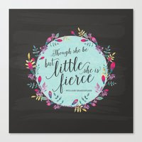 though she be but little Canvas Prints featuring Though she be but little, she is fierce by From Flora With Love