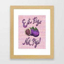 Eat Figs, Not Pigs Framed Art Print