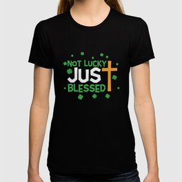 St Patrick Not Lucky Just Blessed Jesus Christ T-shirt