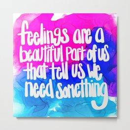 feelings are a beautiful part of us Metal Print