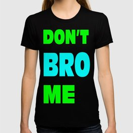 dont bro me. T-shirt