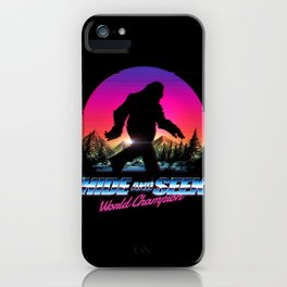 Hide And Seek World Champion Bigfoot is Real iPhone Case