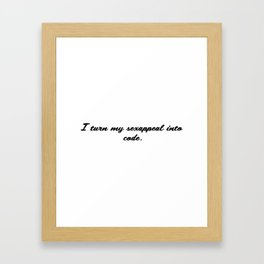 I turn my sexappeal into code Framed Art Print
