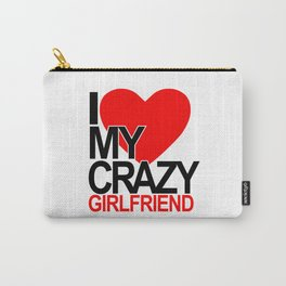 I love my crazy girlfriend Carry-All Pouch