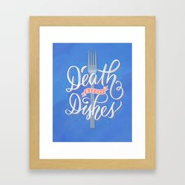 Death Before Dishes Framed Art Print