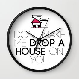 Don't make me drop a house on you Wall Clock