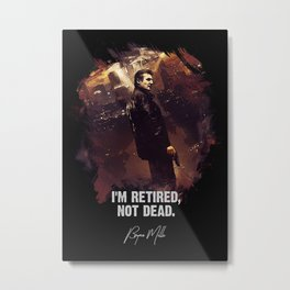 I Am Retired, Not Dead Metal Print