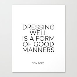 TOM FORD QUOTE Fashion Print Fashion Wall art Dressing Well is a form of good manners Printable Art Canvas Print