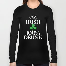 0% Irish 100% Drunk, St Patricks Day, Four Leaf Clover Long Sleeve T-shirt