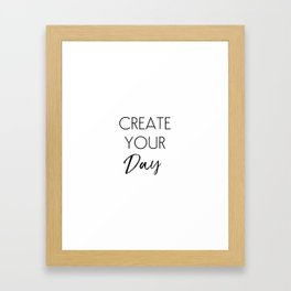 Create Your Day Framed Art Print
